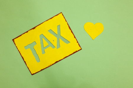 Writing note showing Tax. Business photo showcasing Compulsory payment of taxes by people to government increase revenue Nice lime colour grey shadow art paper lovely love hart romantic ideas Stock Photo