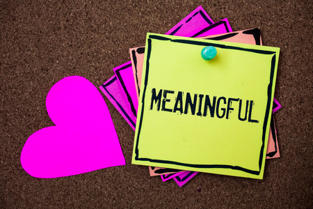Text sign showing Meaningful. Conceptual photo Having meaning Significant Relevant Important Purposeful Multi colour small sticky boarder notice board thumb pinned heart display