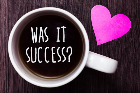 Handwriting text Was It Success Question. Concept meaning Happy feeling after achieving success in life Mug coffee lovely thoughts ideas love hart romantic memories brown wood