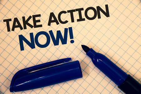 Handwriting text writing Take Action Now Motivational Call. Concept meaning Urgent Move Start Promptly Immediate Begin Text two Words written paper open blue marker cap message letter school