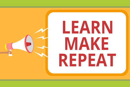 Writing note showing Learn Make Repeat. Business photo showcasing Once you do it will be easy fast learner fix mistakes Message idea invention boxed script public loud speaker announcement Stock Photo