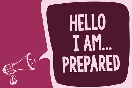 Word writing text Hello I Am... Prepared. Business concept for introduce yourself to someone as you are ready Reporting thinking alarming sound speaker warning capital ideas scripts