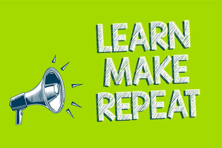 Writing note showing Learn Make Repeat. Business photo showcasing Once you do it will be easy fast learner fix mistakes Artwork convey message speaker alarm announcement green background