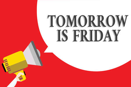 Word writing text Tomorrow Is Friday. Business concept for Weekend Happy holiday taking rest Vacation New week Announcement speaker script convey idea alarming signal message warning