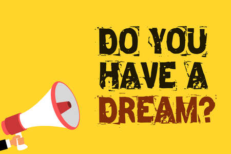 Handwriting text writing Do You Have A Dream question. Concept meaning asking someone about life goals Achievements Multiline text notice board recall reassure public message yellow surface