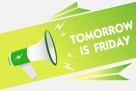 Word writing text Tomorrow Is Friday. Business concept for Weekend Happy holiday taking rest Vacation New week Message warning script announcement alarming signals speakers convey