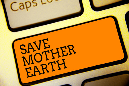 Conceptual hand writing showing Save Mother Earth. Business photo text doing small actions prevent wasting water heat energy Button alphabets script keyboard text idea computer symbol notice