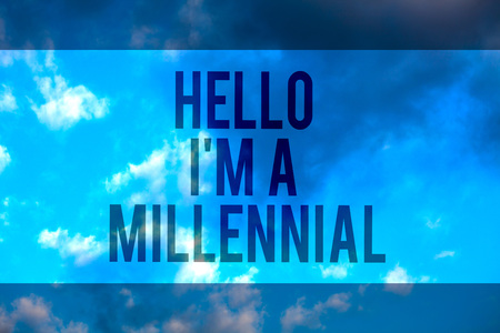 Handwriting text Hello I am A Millennial. Concept meaning person reaching young adulthood in current century Multiline text desktop natural blue sky cloudy background send messages