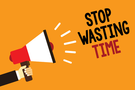 Handwriting text Stop Wasting Time. Concept meaning Organizing Management Schedule lets do it Start Now Symbol alarming warning announcement speaker signal indication script