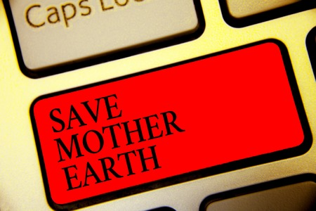 Conceptual hand writing showing Save Mother Earth. Business photo text doing small actions prevent wasting water heat energy Symbol computer idea script capital typing keyboard input button