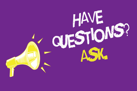 Handwriting text Have Questions question Ask.. Concept meaning asking someone respond you with feedback Three lines text idea messages ideas alarm speaker symbol announcement