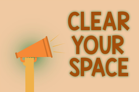 Word writing text Clear Your Space. Business concept for Clean office studio area Make it empty Refresh Reorganize Hand brown loud speaker sound public message hot issue announcement