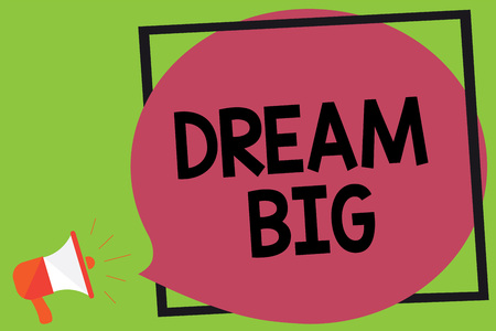 Writing note showing Dream Big. Business photo showcasing To think of something high value that you want to achieve Megaphone loudspeaker loud screaming idea talk frame speech bubble Banco de Imagens