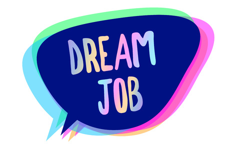 Handwriting text writing Dream Job. Concept meaning An act that is paid of by salary and giving you hapiness Speech bubble idea message reminder blue shadows important intention saying