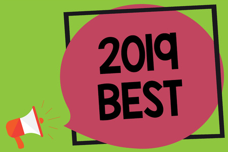 Writing note showing 2019 Best. Business photo showcasing Highest quality done in all fields preparing for the next year Megaphone loudspeaker loud screaming idea talk frame speech bubble