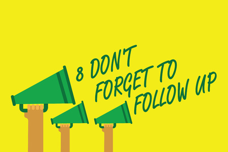 Handwriting text writing 8 Don t not Forget To Follow Up. Concept meaning asking someone to keep connection with others Hands holding megaphones loudspeakers important message yellow background