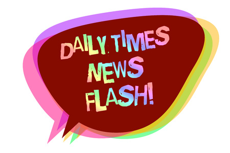 Text sign showing Daily Times News Flash. Conceptual photo fast response to actions happened in article way Speech bubble idea message reminder shadows important intention saying Imagens