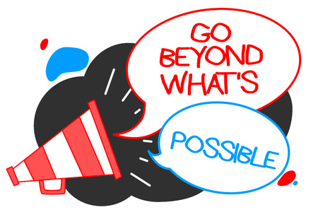 Text sign showing Go Beyond What s is Possible. Conceptual photo do bigger things You can reach dreams Megaphone loudspeaker speech bubbles important message speaking out loud Stockfoto