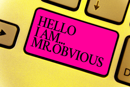 Writing note showing Hello I Am.. Mr.Obvious. Business photo showcasing introducing yourself as pouplar or famous person Keyboard pink key Intention computer computing reflection document