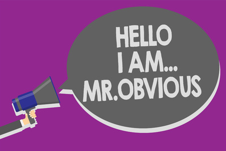 Handwriting text Hello I Am.. Mr.Obvious. Concept meaning introducing yourself as pouplar or famous person Man holding megaphone loudspeaker speech bubble message speaking loud