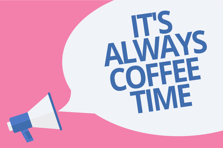 Word writing text It s is Always Coffee Time. Business concept for quote for caffeine lovers Drink all over day Megaphone loudspeaker speech bubble important message speaking out loud