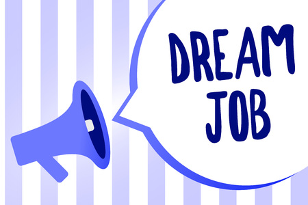 Word writing text Dream Job. Business concept for An act that is paid of by salary and giving you hapiness Megaphone loudspeaker loud screaming scream idea talk talking speech bubble