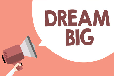 Handwriting text Dream Big. Concept meaning To think of something high value that you want to achieve Megaphone loudspeaker loud screaming scream idea talk talking speech bubble