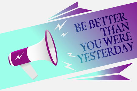Text sign showing Be Better Than You Were Yesterday. Conceptual photo try to improve yourself everyday Megaphone loudspeaker speech bubble important message speaking out loud Reklamní fotografie