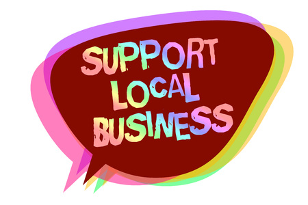 Text sign showing Support Local Business. Conceptual photo increase investment in your country or town Speech bubble idea message reminder shadows important intention saying