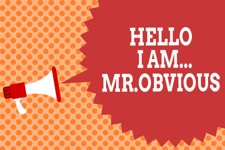 Writing note showing Hello I Am.. Mr.Obvious. Business photo showcasing introducing yourself as pouplar or famous person Megaphone loudspeaker speech bubble message orange background halftone
