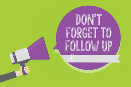 Word writing text Don t not Forget To Follow Up. Business concept for asking someone to keep connection with others Man holding megaphone loudspeaker purple speech bubble green background