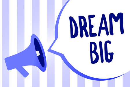 Word writing text Dream Big. Business concept for To think of something high value that you want to achieve Megaphone loudspeaker loud screaming scream idea talk talking speech bubble