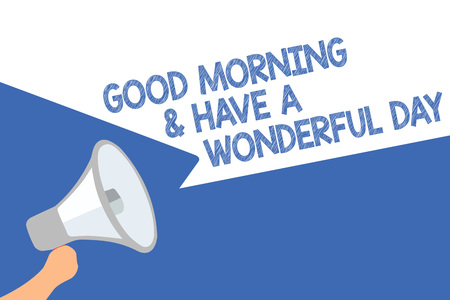 Handwriting text Good Morningand Have A Wonderful Day. Concept meaning greeting someone in start of the day Megaphone loudspeaker speech bubbles important message speaking out loud