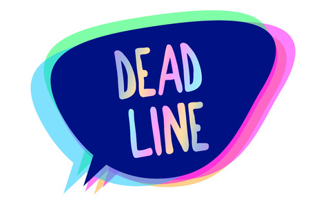Handwriting text writing Dead Line. Concept meaning Period of time by which something must be finished or accomplished Speech bubble idea message reminder blue shadows important intention saying