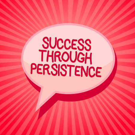 Handwriting text writing Success Through Persistence. Concept meaning never give up in order to reach achieve dreams Pink speech bubble message reminder rays shadow important intention saying