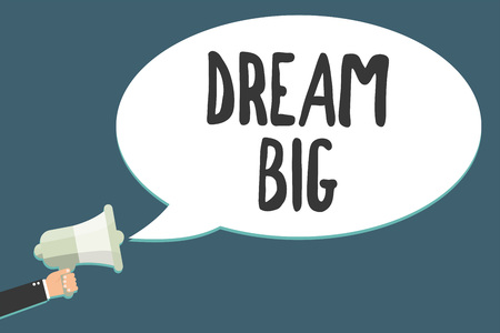 Conceptual hand writing showing Dream Big. Business photo showcasing To think of something high value that you want to achieve Megaphone loudspeaker scream idea talk talking speech bubble