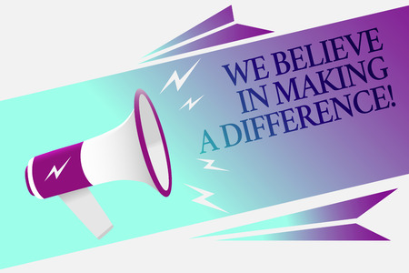 Text sign showing We Believe In Making A Difference. Conceptual photo self-confidence that can be unique Megaphone loudspeaker speech bubble important message speaking out loud
