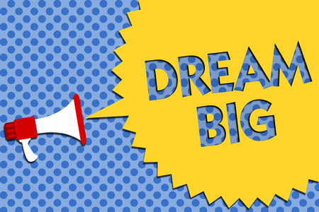 Conceptual hand writing showing Dream Big. Business photo showcasing To think of something high value that you want to achieve Megaphone loudspeaker loud scream idea talk halftone speech
