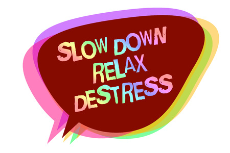 Text sign showing Slow Down Relax Destress. Conceptual photo calming bring happiness and put you in good mood Speech bubble idea message reminder shadows important intention saying