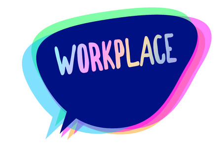 Handwriting text writing Workplace. Concept meaning Area where you can find busy people doing their job orders Speech bubble idea message reminder blue shadows important intention saying