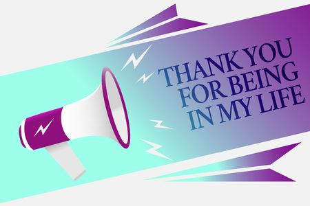Text sign showing Thank You For Being In My Life. Conceptual photo loving someone for being by your side Megaphone loudspeaker speech bubble important message speaking out loud