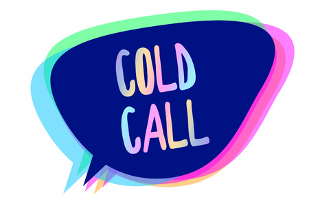 Handwriting text writing Cold Call. Concept meaning Unsolicited call made by someone trying to sell goods or services Speech bubble idea message reminder blue shadows important intention saying