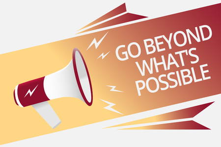 Conceptual hand writing showing Go Beyond What s is Possible. Business photo text do bigger things You can reach dreams Megaphone loudspeaker bubble important message speaking out loud