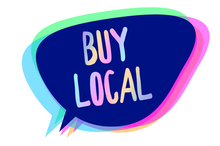 Handwriting text writing Buy Local. Concept meaning Patronizing products that is originaly made originaly or native Speech bubble idea message reminder blue shadows important intention saying