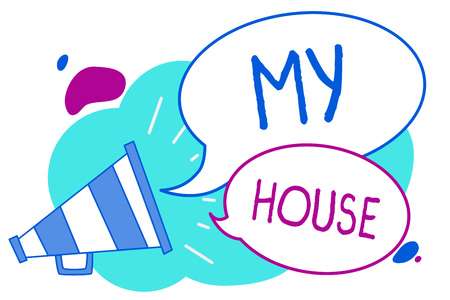 Conceptual hand writing showing My House. Business photo text A place or building where i live with the people whom i loved Megaphone loudspeaker loud screaming idea talking speech bubbles