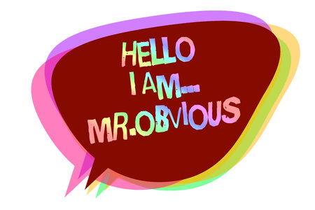 Text sign showing Hello I Am.. Mr.Obvious. Conceptual photo introducing yourself as pouplar or famous person Speech bubble idea message reminder shadows important intention saying