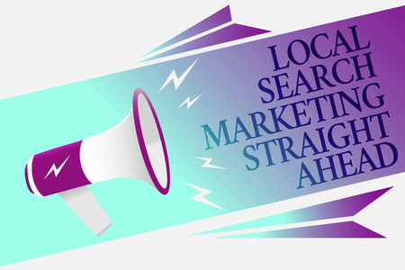 Text sign showing Local Search Marketing Straight Ahead. Conceptual photo answering to someone about destination Megaphone loudspeaker speech bubble important message speaking out loud