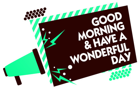 Word writing text Good Morningand Have A Wonderful Day. Business concept for greeting someone in start of the day Megaphone loudspeaker green striped frame important message speaking loud