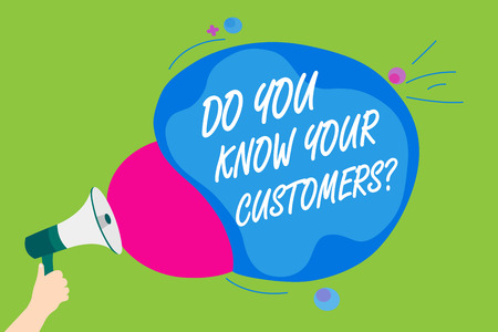 Handwriting text Do You Know Your Customers question. Concept meaning having a great background about clients Man holding Megaphone loudspeaker screaming talk colorful speech bubble
