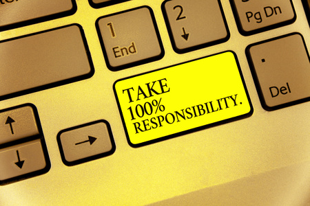 Conceptual hand writing showing Take 100 Responsibility.. Business photo showcasing be responsible for list of things objects to do Keyboard yellow key Intention computing reflection document